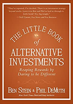 The Little Book of Alternative Investments: Reaping Rewards by Daring to be Different (Little Books. Big Profits 31) by [Ben Stein, Phil DeMuth]
