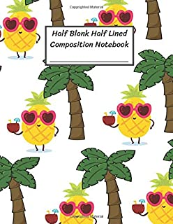 Half Blank Half Lined Composition Notebook: Pineapple Enjoy Vacation and Coconut Tree,Half Unruled paper Journal,Writing Painting Doodling Drawing,8.5x11
