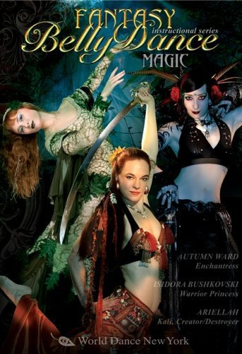 Fantasy Belly Dance: MAGIC! with Ariellah, Autumn Ward, and Isidora Bushkovski - Intermediate-advanced bellydance instruction from the artists of World Dance New York [DVD-NTSC] [ALL REGIONS]