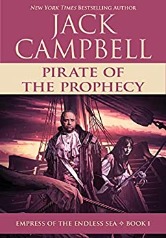 Pirate of the Prophecy (Empress of the Endless Sea Book 1) by [Jack Campbell]