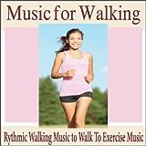 Music for Walking: Rythmic Walking Music to Walk to Exercise Music