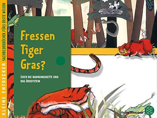 Kleine Entdecker – Fressen Tiger Gras?: Über die Nahrungskette und das Ökosystem (Schatzinsel HC, Band 85280)