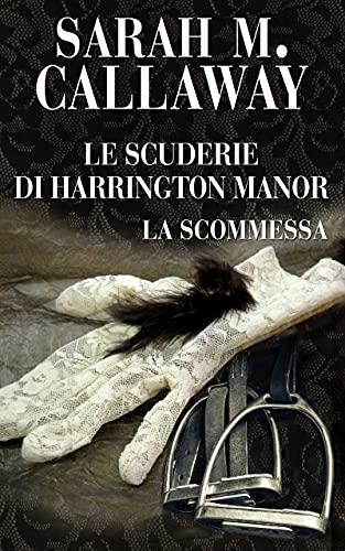 LE SCUDERIE DI HARRINGTON MANOR - LA SCOMMESSA