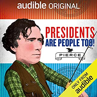 Ep. 24: Franklin Pierce (Presidents Are People Too)                   Written by:                                                                                                                                 Alexis Coe,                                                                                        Elliott Kalan                           Length: 27 mins     1 rating     Overall 3.0
