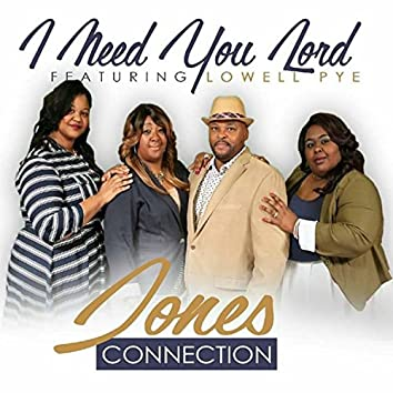 I Need You Lord (feat. Lowell Pye)