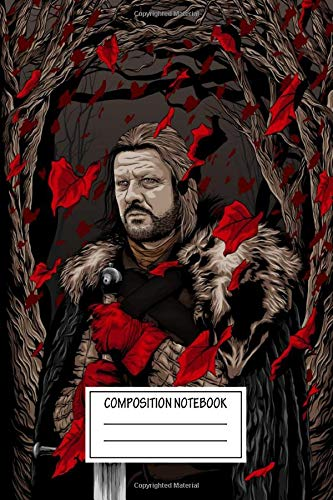 Composition Notebook: Tv Shows Eddard Stark Game Of Thrones Wide Ruled Note Book, Diary, Planner, Journal for Writing
