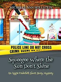 Squeegee Where the Sun Don't Shine: An Aggie Underhill Short Story Mystery (An Aggie Underhill Mystery Book 16) by [Michelle Ann Hollstein]