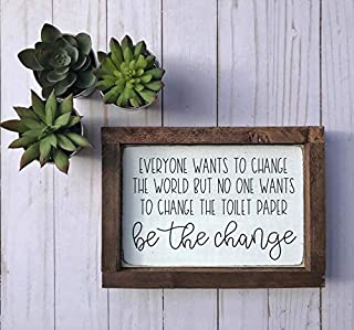 CELYCASY Ready to Ship - Everyone Wants to Change The World but no one Wants to Change The Toilet Paper be The Change - Wood Sign
