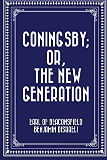 Coningsby; Or, The New Generation