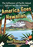 America Goes Hawaiian: The Influence of Pacific Island Culture on the Mainland