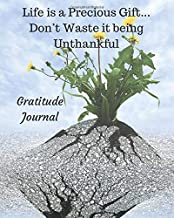 Gratitude  Journal: Life is a Precious Gift... Don't Waste it being  Unthankful