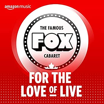 For the Love of Live : Fox Cabaret