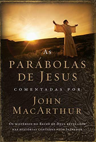 As parábolas de Jesus comentadas por John MacArthur.