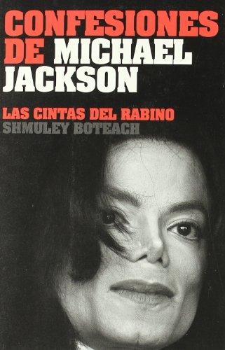 Confesiones de Michael Jackson: Conversaciones íntimas con un ídolo trágico. Las cintas del Rabino Shmuley Boteach. (Fuera de Colección)