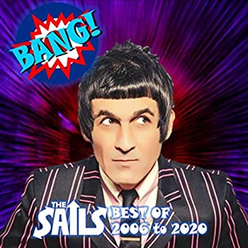 Bang!: The Sails Best of 2006 to 2020