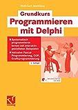 Grundkurs Programmieren mit Delphi: Systematisch programmieren lernen mit interaktiv gestalteten Beispielen - Inklusive Pascal-Programmierung, OOP, Grafikprogrammierung