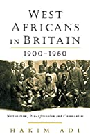 West Africans in Britain 1900-1960: Nationalism, Pan-Africanism and Communism