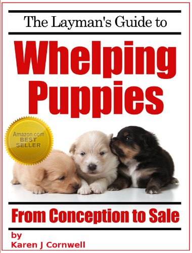The Layman's Guide to Whelping Puppies (Dog Breeding and Training Book 1)