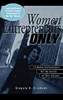 Women Entrepreneurs Only: 12 Women Entrepreneurs Tell the Stories of Their Success (Ernst & Young Information Technology Series)
