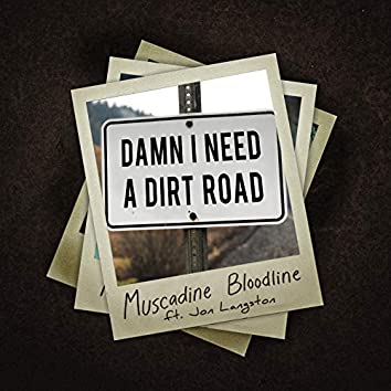 Damn I Need a Dirt Road