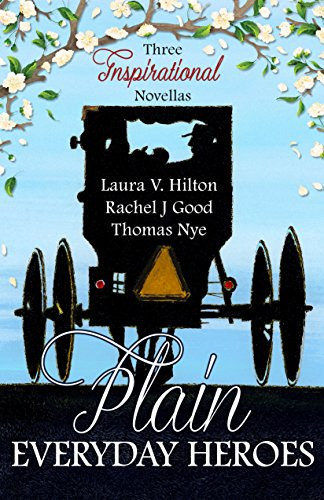 Plain Everyday Heroes: An Amish Summer Collection by [Celebrate Lit Publishing, Laura V. Hilton, Rachel J. Good, Thomas Nye]