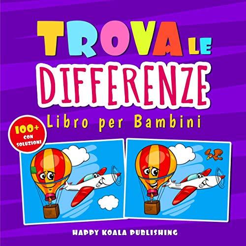 Trova le differenze libro per bambini: Con più di 100 fantastiche immagini e tutte le soluzioni a fine libro