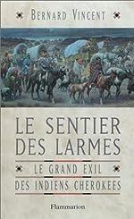 Le Sentier des larmes - Le Grand Exil des indiens Cherokees de Bernard Vincent