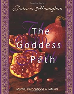 The Goddess Path: Myths, Invocations, and Rituals: Myths, Invocations and Rituals