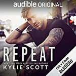 Repeat                   By:                                                                                                                                 Kylie Scott                               Narrated by:                                                                                                                                 Andi Arndt                      Length: 6 hrs and 47 mins     3,349 ratings     Overall 4.6