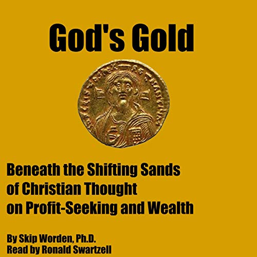 God's Gold     Beneath the Shifting Sands of Christian Thought on Profit-Seeking and Wealth              By:                                                                                                                                 Dr. Skip Worden                               Narrated by:                                                                                                                                 Ronald Swartzell                      Length: 18 hrs and 49 mins     Not rated yet     Overall 0.0