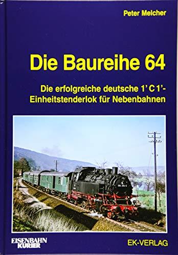 Die Baureihe 64: Die erfolgreiche deutsche 1'C1-Einheitstenderlok für Nebenbahnen (EK-Baureihenbibliothek)