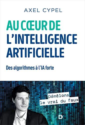 Au cœur de l'intelligence artificielle: Des algorithmes à l'IA forte (2020)