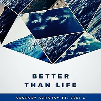 Better Than Life (feat. Sebi C)