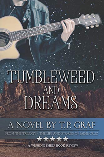 Tumbleweed and Dreams: A Novel (The Life and Stories of Jaime Cruz Book 1) by [T. P. Graf]