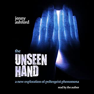 The Unseen Hand     A New Exploration of Poltergeist Phenomena              By:                                                                                                                                 Jenny Ashford                               Narrated by:                                                                                                                                 Jenny Ashford                      Length: 10 hrs and 56 mins     4 ratings     Overall 3.5