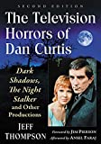 The Television Horrors of Dan Curtis: Dark Shadows, The Night Stalker and Other Productions, 2d ed. (English Edition)