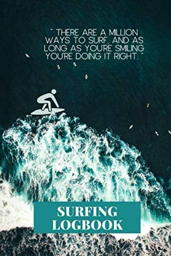'There are a million ways to surf, and as long as you're smiling you're doing it right.', surfing logbook:: A surfing log book/ An inspiration Present ... manager, sibling/a Cool quote cover logbook