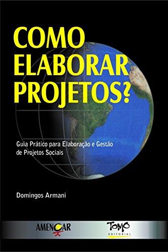 Como Elaborar Projetos?: Guia Prático Para Elaboração e Gestão de Projetos Sociais