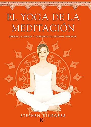 El yoga de la meditación: Serena la mente y despierta tu espíritu interior (Spanish Edition)