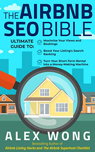 The Airbnb SEO Bible: The Ultimate Guide to Maximize Your Views and Bookings, Boost Your Listing's S
