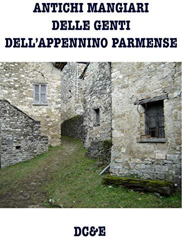 ANTICHI MANGIARI DELLE GENTI DELL'APPENNINO PARMENSE (LA CUCINA TRADIZIONALE ITALIANA)