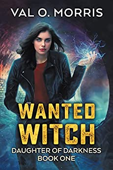 Wanted Witch (Daughter of Darkness Book 1) by [Val O. Morris]