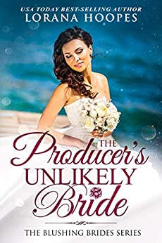 The Producer's Unlikely Bride: A Clean Christian Opposites Attract Romance (Blushing Brides Book 6) by [Lorana Hoopes]