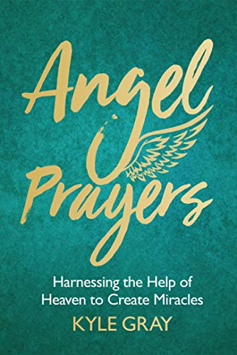 Angel Prayers: Harnessing the Help of Heaven to Create Miracles (English Edition)