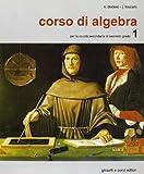 Corso di algebra. Per le Scuole superiori: CORSO DI ALGEBRA 1