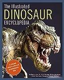 The Illustrated Dinosaur Encyclopedia: A Visual Who s Who of Prehistoric Life