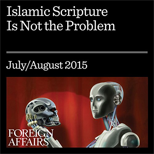 Islamic Scripture Is Not the Problem                   By:                                                                                                                                 William McCants                               Narrated by:                                                                                                                                 Kevin Stillwell                      Length: 17 mins     Not rated yet     Overall 0.0