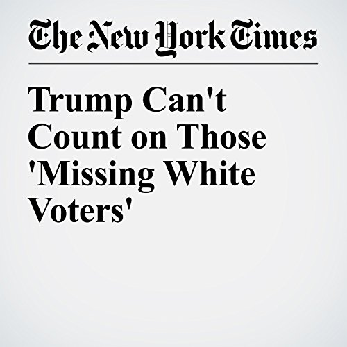 Trump Can't Count on Those 'Missing White Voters' audiobook cover art
