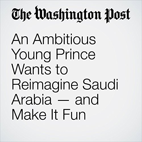 An Ambitious Young Prince Wants to Reimagine Saudi Arabia — and Make It Fun audiobook cover art