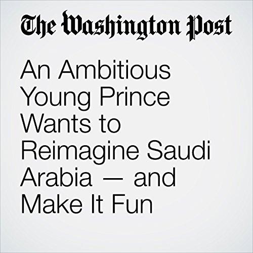 An Ambitious Young Prince Wants to Reimagine Saudi Arabia — and Make It Fun copertina